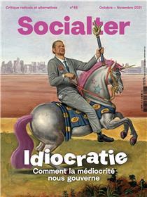 Socialter n°48 - Idiocratie, Comment la médiocrité nous gouverne - Octobre 2021