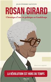 Rosan Girard : chronique d´une vie politique en Guadeloupe