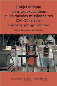 L´Objet africain dans les expositions et les musées missionnaires (XIXe-XXIe siècle)