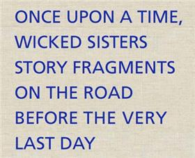 Once Upon A Time, Wicked Sisters Story Fragments On The Road Before The Very Last Day