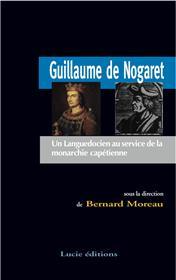 Guillaume De Nogaret. Un Languedocien Au Service De La Monarchie Capetienne