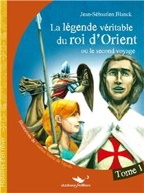 La Legende Veritable Du Roi D´Orient (Ou Le Second Voyage) Tome 1