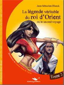 La Legende Veritable Du Roi D´Orient (Ou Le Second Voyage) Tome 2