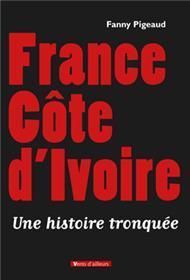 France Côte D Ivoire, Une Histoire Tronquee