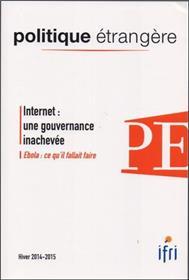 POLITIQUE ETRANGERE N°4/2014 Internet : une gouvernance inachevée (hiver 2014/2015)
