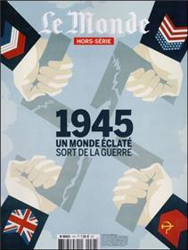 Le Monde Hs N°47  1945 - Un Monde Eclate  Avril 2015