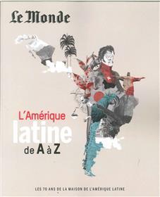 L´AMERIQUE LATINE DE A à Z - LES 70 ANS DE LA MAISON DE L´AMERIQUE LATINE