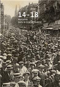 14-18, Marseille Dans La Grande Guerre