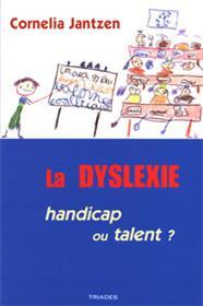 Dyslexie : Handicap Ou Talent ?
