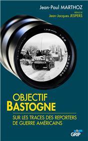Objectif Bastogne, Sur Les Traces Des Reporters De Guerre Americains