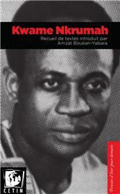 Kwame Nkrumah, Recueil De Textes Introduits Par Amzat Boukari-Yabara