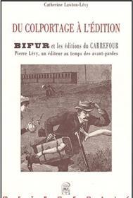 DU COLPORTAGE A L´EDITION, Bifur et les éditions du Carrefour, Pierre Lévy, un éditeur au temps des avant-gardes
