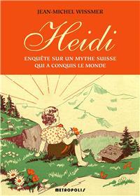 Heidi. Enquete Sur Un Mythe Suisse Qui A Conquis Le Monde