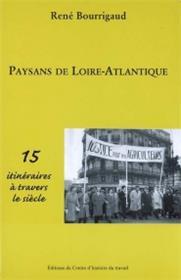 Paysans De Loire Atlantique - 15 Itinéraires À Travers Le Siècle