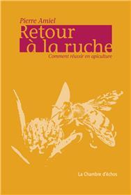Retour A La Ruche, Comment Reussir En Apiculture ?