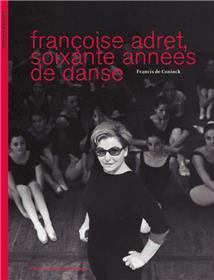 Francoise Adret Soixante Annees De Danse