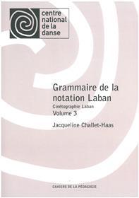 Grammaire De La Notation Laban. Vol. 3 Cinetographie Laban