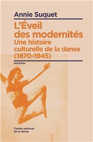 L´Eveil Des Modernites. Une Histoire Culturelle De La Danse (1870-1945)