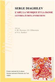 Serge Diaghilev : L´Art, La Musique Et La Danse. Lettres, Ecrits, Entretiens