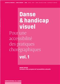 Danse Et Handicap Visuel, Pour Une Accessibilite Des Pratiques Choregraphiques, Vol. 1