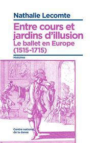 Entre Cours Et Jardins D´Illusion, Le Ballet En Europe (1515-1715)