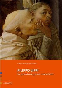 Filippo Lippi. La Peinture Pour Vocation