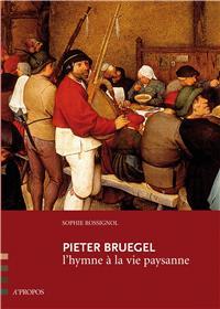 Pieter Bruegel, L´Hymne A La Vie Paysanne