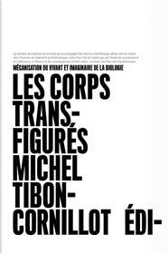 Les Corps Transfigures. Mecanisation Du Vivant Et Imaginaire De La Biologie