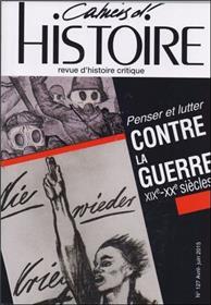 Cahiers D´Histoire N°127 Penser Et Lutter Contre La Guerre Avril/Juin 2015