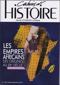 Cahiers D´Histoire N°128 Les Empires Africains Juillet/Septembre 2015