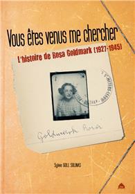 Vous Etes Venus Me Chercher, L´Histoire De Rosa Goldmark (1927-1945)