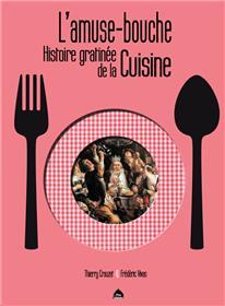 L´Amuse Bouche, Histoire Gratinee De La Cuisine