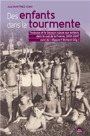 Des Enfants Dans La Tourmente - Toulouse Et Le Secours Suisse Aux Enfants Dans Le Sud De La France, 1939-1947
