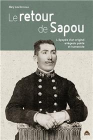 Le Retour De Sapou, L´Epopee D´Un Original Ariegeois Poete Et  Humaniste