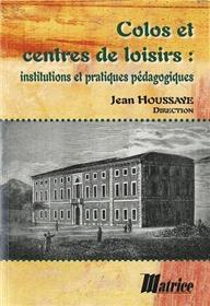 Colos Et Centres De Loisirs Institutions Et Pratiques Pedagogiques