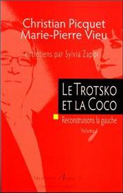 Le Trotsko Et La Coco : Entretiens Christian Piquet Et Marie-Pierre Vieu