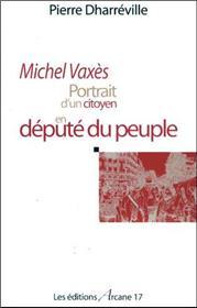 Michel Vaxes - Portrait D´Un Citoyen En Depute Du Peuple