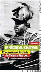 Le Negre Au Chapeau : L´Ascension Et La Chute De  Marcus Garvey