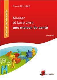 Monter Et Faire Vivre Une Maison De Sante - Edition 2015