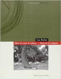 Dieu, Le Corps, Le Volume. Essai Sur La Sculpture