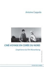 Cine-Voyage En Coree Du Nord, L´Experience Du Film Moranbong