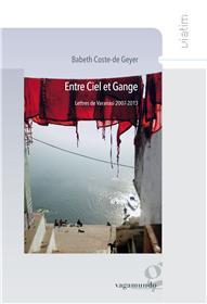 Entre Ciel Et Gange ? Lettres De Varanasi 2007-2013