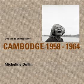 Une Vie De Photographe Cambodge 1958-1964