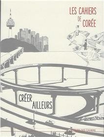 CAHIERS DE CORÉE CRÉER AILLEURS