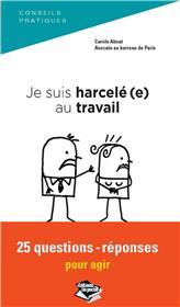 Je Suis Harcele(E) Au Travail, 25 Questions-Reponses Pour Agir
