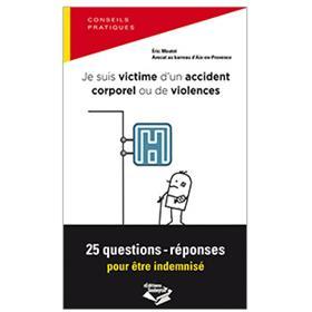 Je Suis Victime D´Un Accident Corporel, 25 Questions-Reponses Pour Etre Indemnise