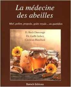 La Medecine Des Abeilles: Miel, Pollen, Propolis, Gelee Royale Au Quotidien
