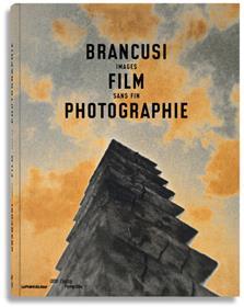 Brancusi, Film, Photographie. Images Sans Fin