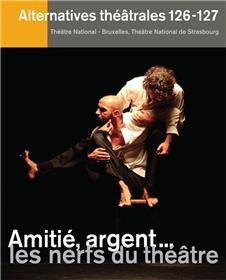 Alternatives Théâtrales N°126-127 / Amitié, Argent... Les Nerfs Du Théâtre