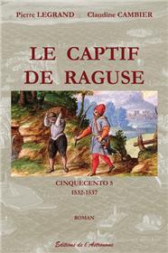 Le Captif De Raguse  - Cinquecento 5 (1532-1537)